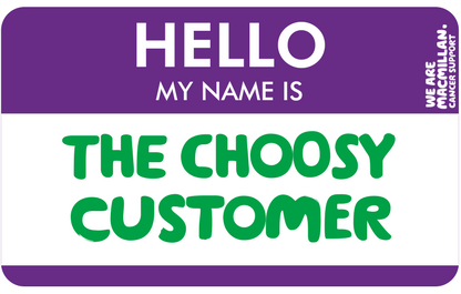 Hello, my name is The Choosy Customer
