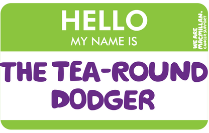 Hello, my name is The Tea-Round Dodger