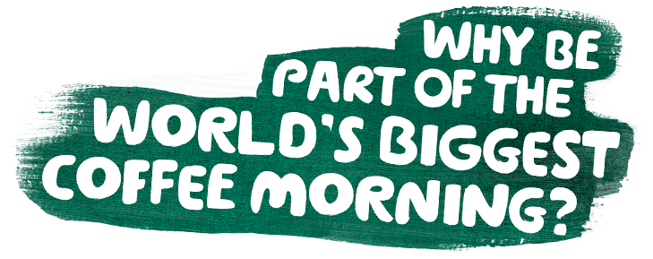 Why be part of the World's Biggest Coffee Morning?