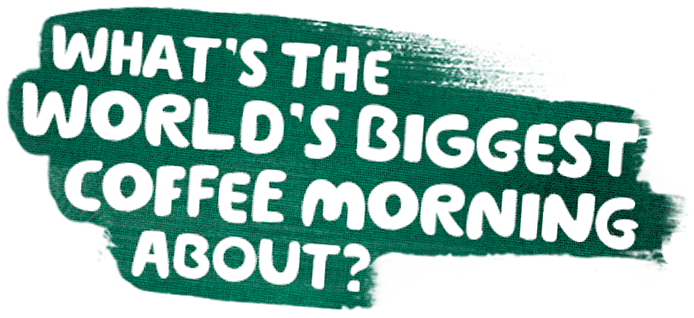 What's the World's Biggest Coffee Morning about?